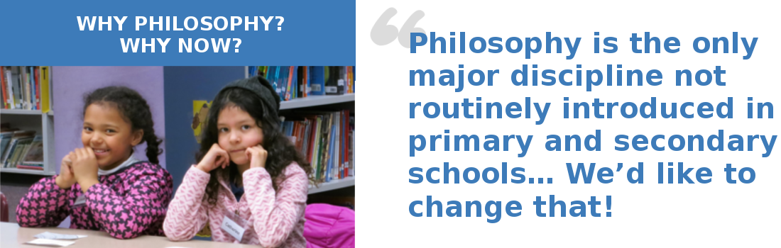Philosophy is the only major discipline not routinely introduced in primary and secondary schools… We'd like to change that!
